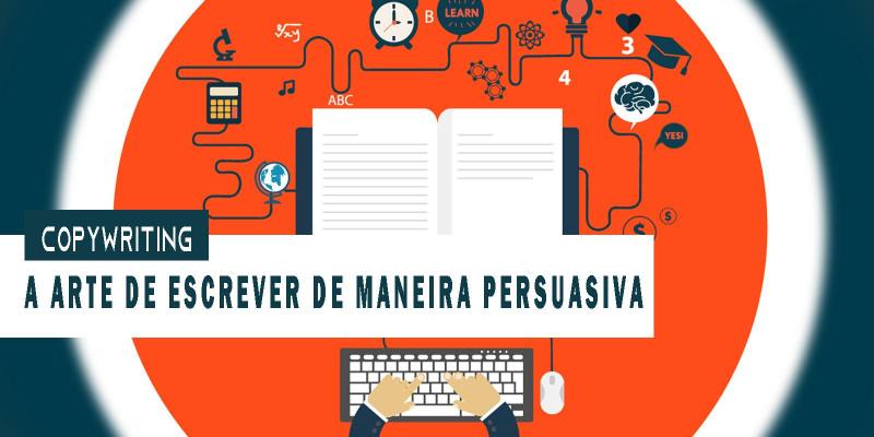 Copywriting –  A arte de escrever de maneira Persuasiva