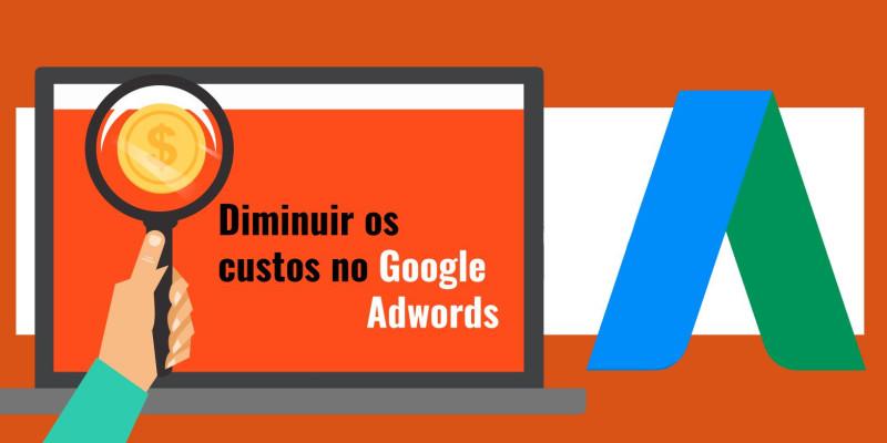 Dicas imperdíveis para diminuir os custos no Google Adwords